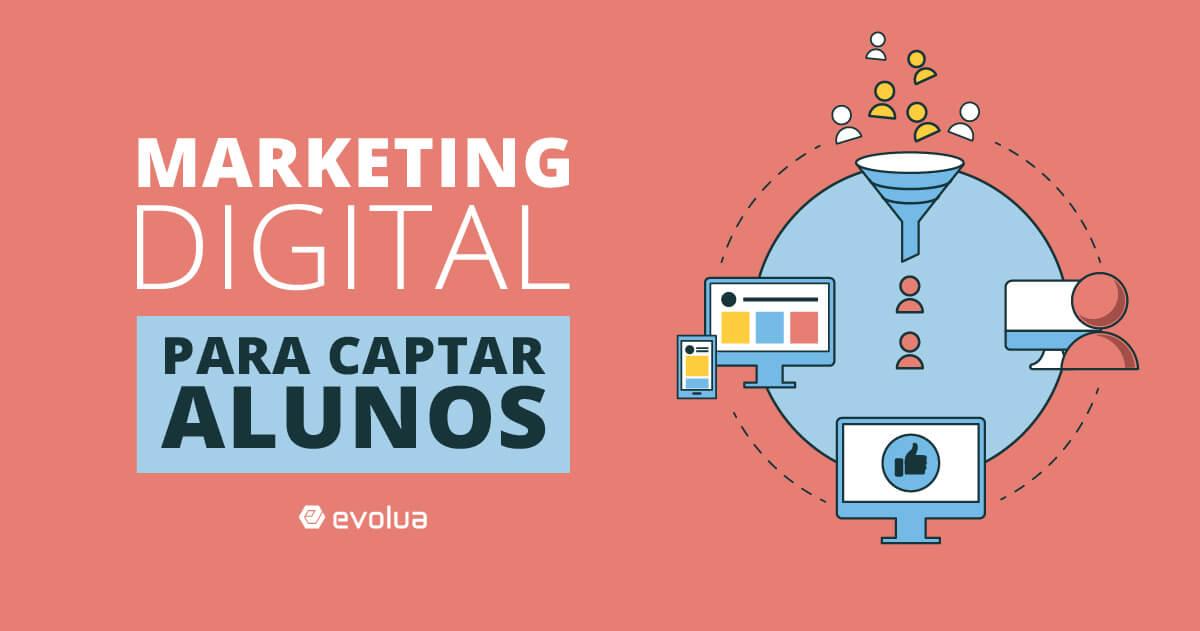 Como usar o Marketing Digital para captar alunos